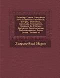 Patrologi Cursus Completus: Sive Bibliotheca Universalis, Integra, Uniformis, Commoda, Oeconomica, Omnium SS. Patrum, Doctorum, Scriptorumque Eccl