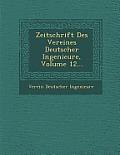 Zeitschrift Des Vereines Deutscher Ingenieure, Volume 12...