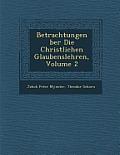 Betrachtungen Ber Die Christlichen Glaubenslehren, Volume 2
