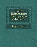 Traite Elementaire de Physique, Volume 2...