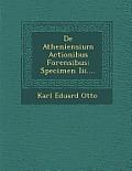 de Atheniensium Actionibus Forensibus: Specimen III....