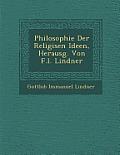 Philosophie Der Religi Sen Ideen, Herausg. Von F.L. Lindner