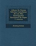 Album de Poesias Selectas Castellanas de Los Mas Distinguidos Escritores de Espa A Y Am Rica