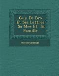 Guy de Br S Et Ses Lettres Sa M Re Et Sa Famille