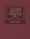 C. Iulii Caesaris Commentarii De Bello Civili: K Pot Eb Kolni Vydal R. Novak. Druhe Vydani... by Julius Caesar