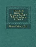 Tratado de Sociolog a: Evoluci N Social y Pol Tica, Volume 2, Part 1