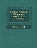 L'Astr E: Pastorale Allegorique, Avec La Cle, Volume 8