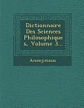 Dictionnaire Des Sciences Philosophiques, Volume 3...