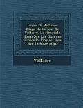 Uvres de Voltaire: Eloge Historique de Voltaire. La Henriade. Essai Sur Les Guerres Civiles de France. Essai Sur La Po Sie Pique