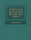 Deutsche Revue Ber Das Gesamte Nationale Leben Der Gegenwart, Volume 1