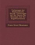 Vorlesungen Ber Mathematische Physik: Vorlesungen Ber Die Theorie Des Potentials Und Der Kugelfunctionem