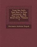 Trait Des Fiefs, Tant Pour Le Pays Coutumier, Que Pour Les Pays de Droit Ecrit, Volume 4