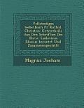 Vollst Ndiges Gebetbuch Fur Kathol. Christen: Gr Tentheils Aus Den Schriften Des Ehrw. Ludovicus Blosius Bersetzt Und Zusammengestellt