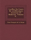 Lyc Ee Ou Cours de Litt Erature Ancienne Et Moderne, Volume 9...