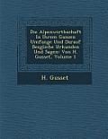Die Alpenwirthschaft in Ihrem Ganzen Umfange Und Darauf Bez Gliche Urkunden Und Sagen: Von H. Gusset, Volume 1