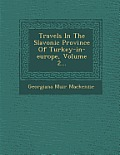 Travels in the Slavonic Province of Turkey-In-Europe, Volume 2...