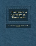 Thompson: A Comedy in Three Acts