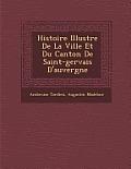 Histoire Illustr E de La Ville Et Du Canton de Saint-Gervais D'Auvergne