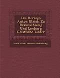 Des Herzogs Anton Ulrich Zu Braunschweig Und L Neburg Geistliche Lieder