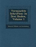 Vermischte Schriften: In Drei B Nden, Volume 1