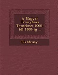 A Magyar T RV Nyhoz S T Rt Nelme: 1000-T L 1880-Ig ...
