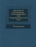 Jahrbuch Fur Photographie, Kinematographie Und Reproduktionsverfahren