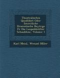 Theatralisches Quodlibet Oder S Mmtliche Dramatische Beytr GE Fur Die Leopoldst Dter Schaub Hne, Volume 1