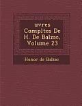 Uvres Completes de H. de Balzac, Volume 23