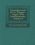 Vierteljahrsschrift Fur Wappen-, Siegel- Und Familienkunde, Volume 8