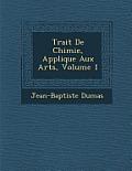 Trait de Chimie, Appliqu E Aux Arts, Volume 1