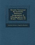 Revista Trimensal Do Instituto Historico, Geographico E Ethnographico Do Brazil, Volume 23