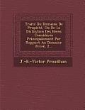 Traite Du Domaine de Propiete, Ou de La Distintion Des Biens Consideres Principalement Par Rapport Au Domaine Prive, 2...