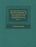 Introduction to Law: Selected Readings on the Character and Development of English-American Law...