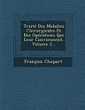 Traite Des Maladies Chirurgicales Et Des Operations Qui Leur Conviennent, Volume 2...