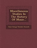 Miscellaneous Studies in the History of Music...