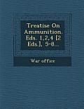 Treatise on Ammunition. Eds. 1,2,4 [2 Eds.], 5-8...