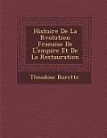 Histoire de La R Volution Fran Aise de L'Empire Et de La Restauration
