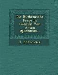 Die Ruthenische Frage in Galizien Von Anton D Bcza Ski...
