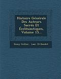 Histoire Generale Des Auteurs Sacres Et Ecclesiastiques, Volume 15...