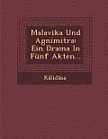 Malavika Und Agnimitra: Ein Drama in Funf Akten...
