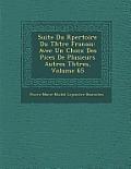 Suite Du R Pertoire Du Th Tre Fran Ais: Avec Un Choix Des Pi Ces de Plusieurs Autres Th Tres, Volume 65