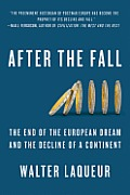 After the Fall: The End of the European Dream and the Decline of a Continent Cover