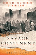 Savage Continent: Europe in the Aftermath of World War II Cover