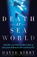 Death at Seaworld: Shamu and the Dark Side of Killer Whales in Captivity Cover