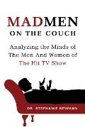 Mad Men on the Couch Analyzing the Minds of the Men & Women of the Hit TV Show