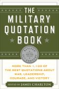 Military Quotation Book Revised for the 21st Century More Than 1100 of the Best Quotations about War Leadership Courage & Victory