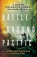 Battleground Pacific A Marine Riflemans Combat Odyssey in K 3 5