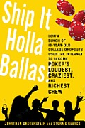 Ship It Holla Ballas!: How a Bunch of 19-Year-Old College Dropouts Used the Internet to Become Poker's Loudest, Craziest, and Richest Crew Cover