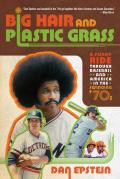 Big Hair and Plastic Grass: A Funky Ride Through Baseball and America in the Swinging '70s Cover