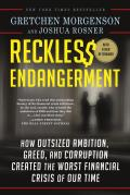 Reckless Endangerment: How Outsized Ambition, Greed, and Corruption Created the Worst Financial Crisis of Our Time Cover